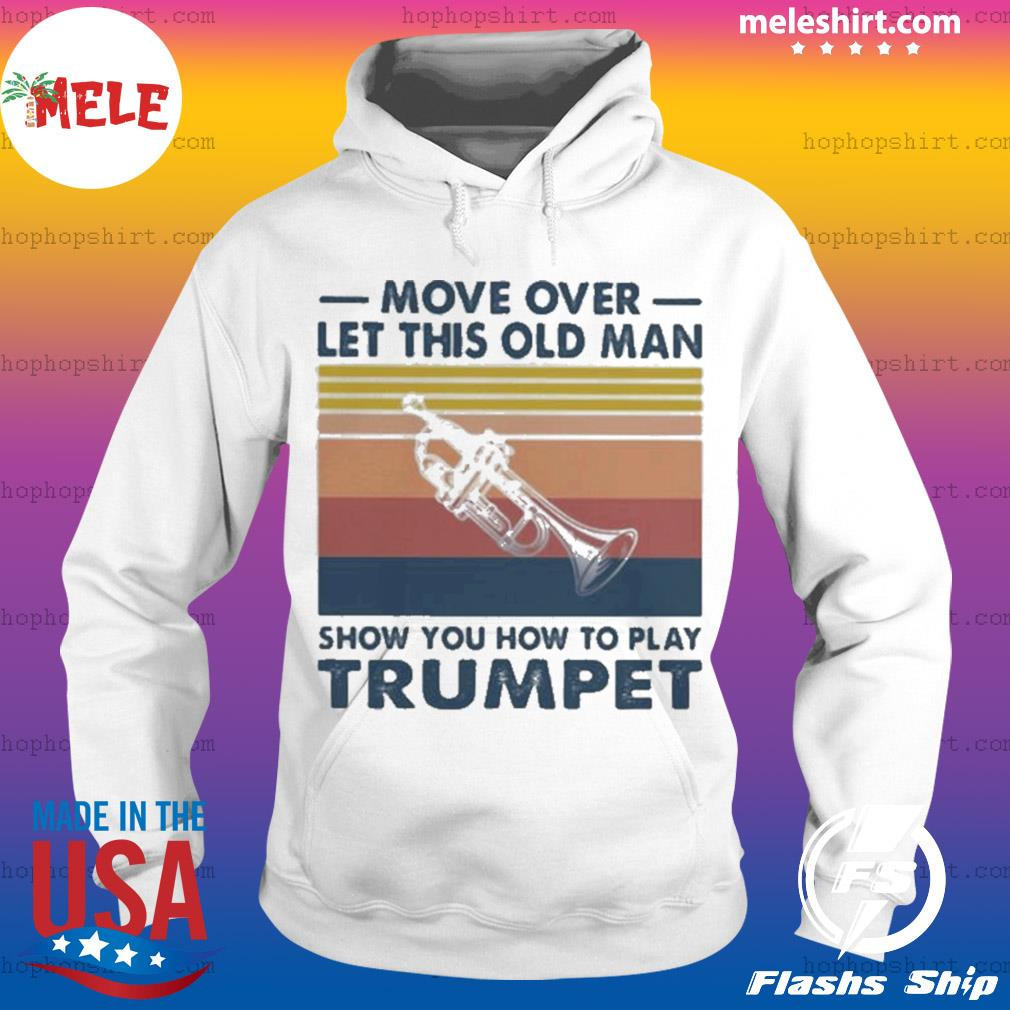 Move over let this old man show you how to play trumpet vintage s Hoodie