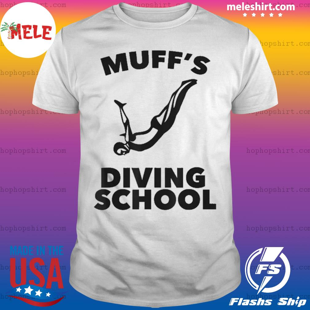 Muff's Diving School Funny Gift For Adult Muff Divers shirt