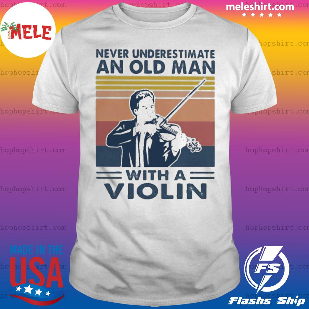 Never underestimate an old man with a violin vintage shirt