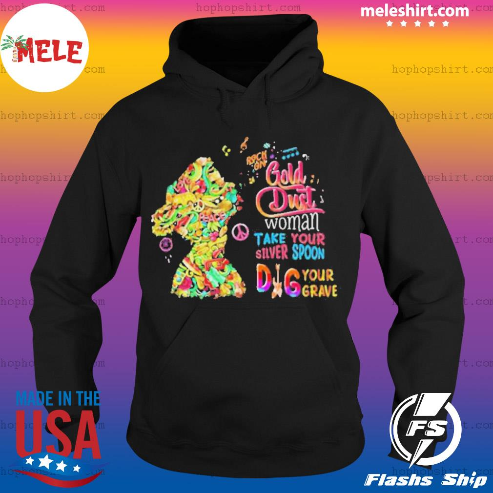 Rock On Gold Dust Woman Take Your Silver Spoon Dig Your Grave s Hoodie