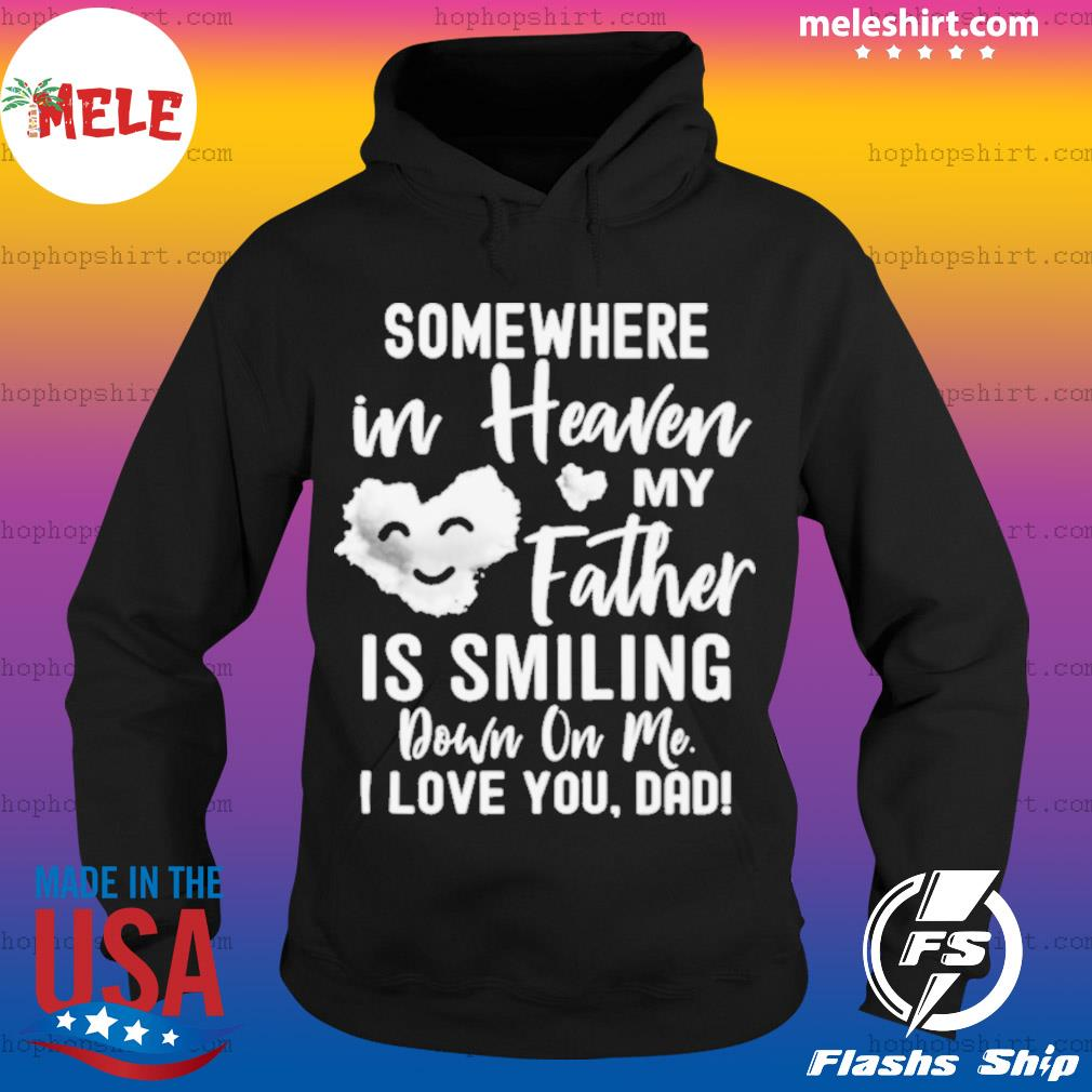 Somewhere In Heaven My Father Is Smiling Down On Me I Love You dad s Hoodie