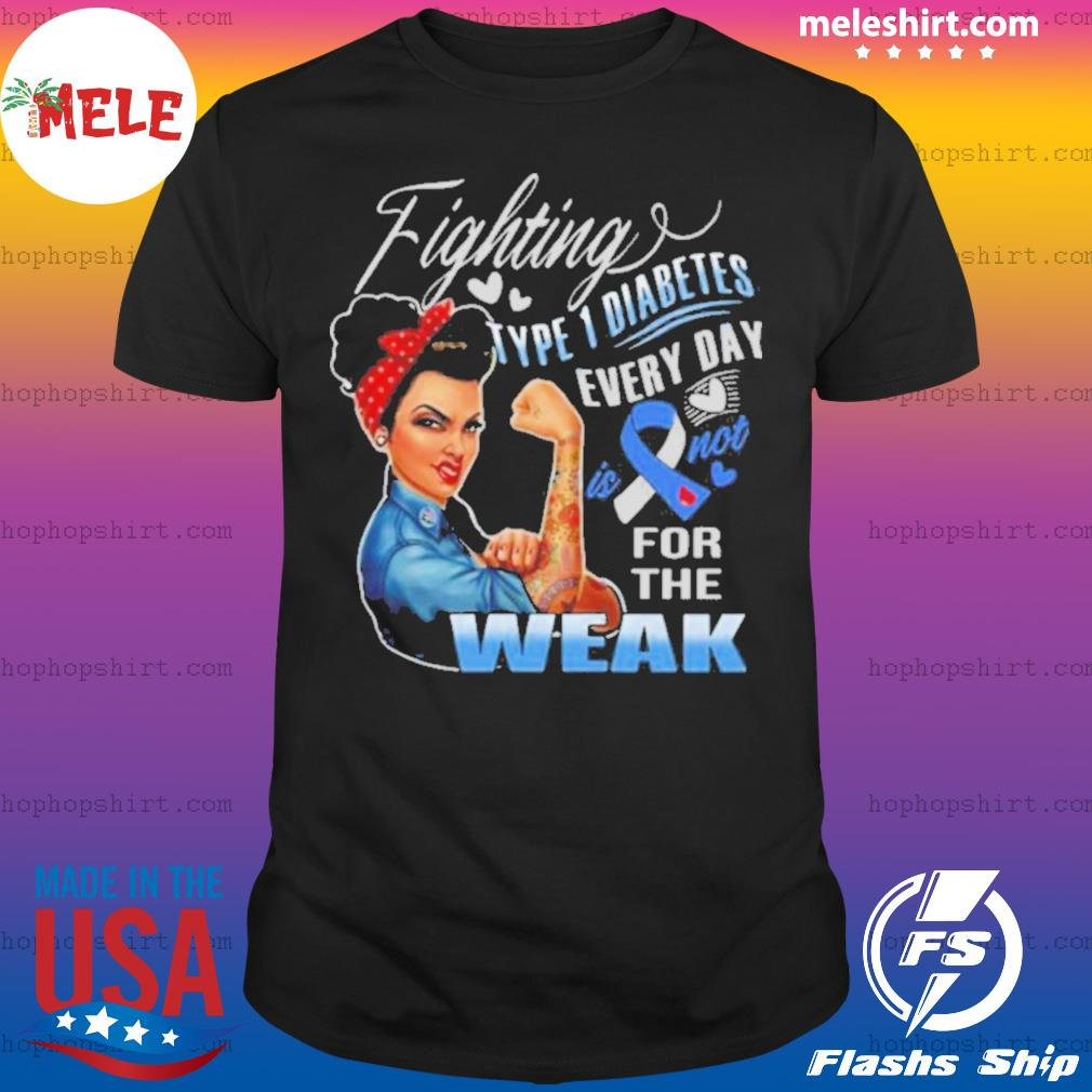 Strong Girl Fighting Type 1 Diabetes Every Day Is Not For The Weak shirt