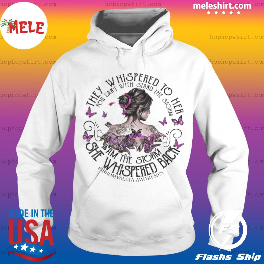 They Whispered To Her You Can't With Stand The Storm I Am The Storm She Whispered Back Fibromyalgia Awareness s Hoodie