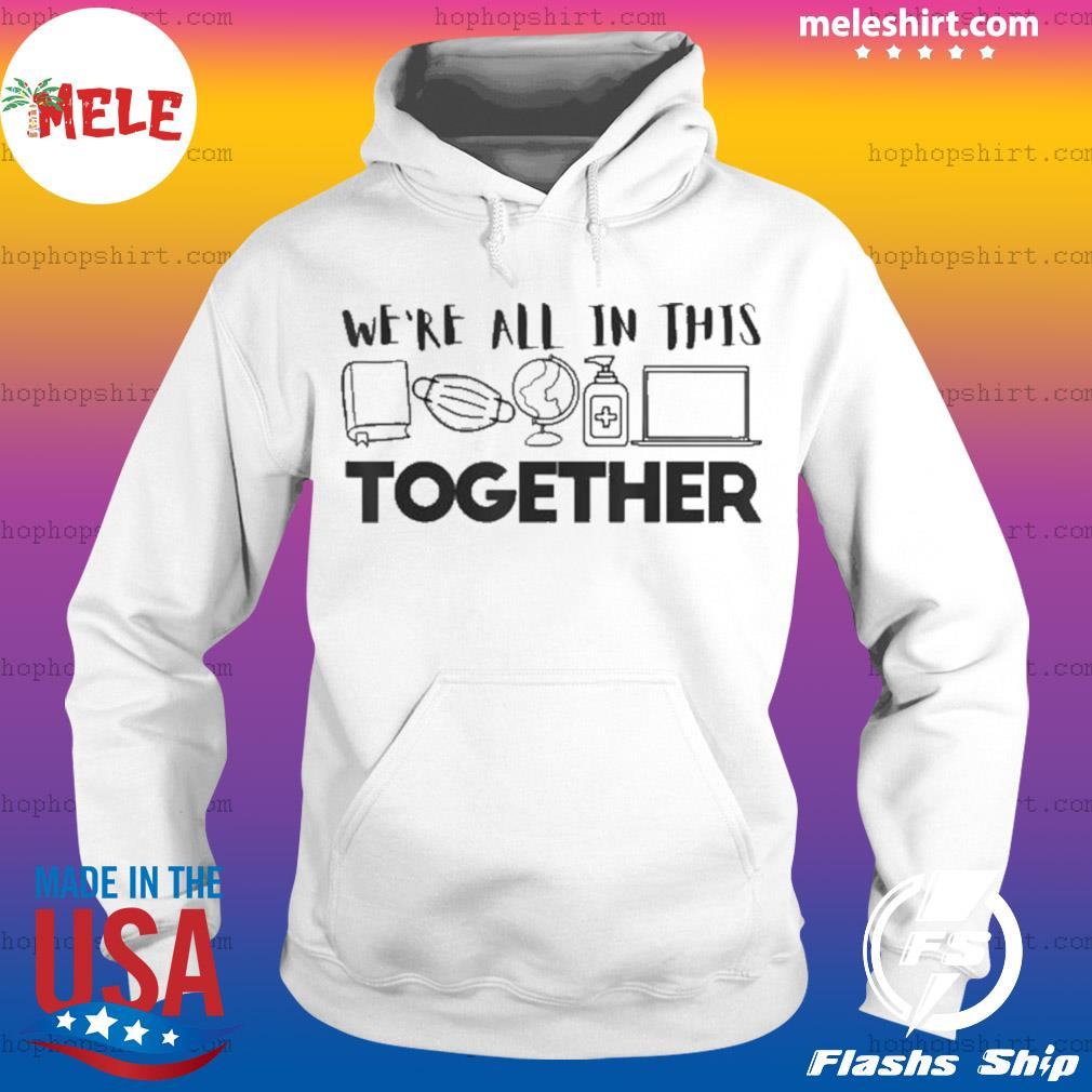 We're All In This Together Social Distancing Quarantine s Hoodie