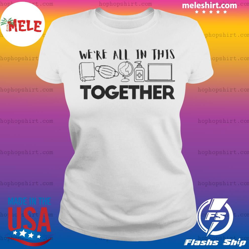 We're All In This Together Social Distancing Quarantine s Ladies Tee