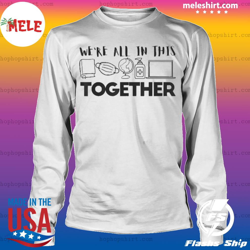We're All In This Together Social Distancing Quarantine s LongSleeve