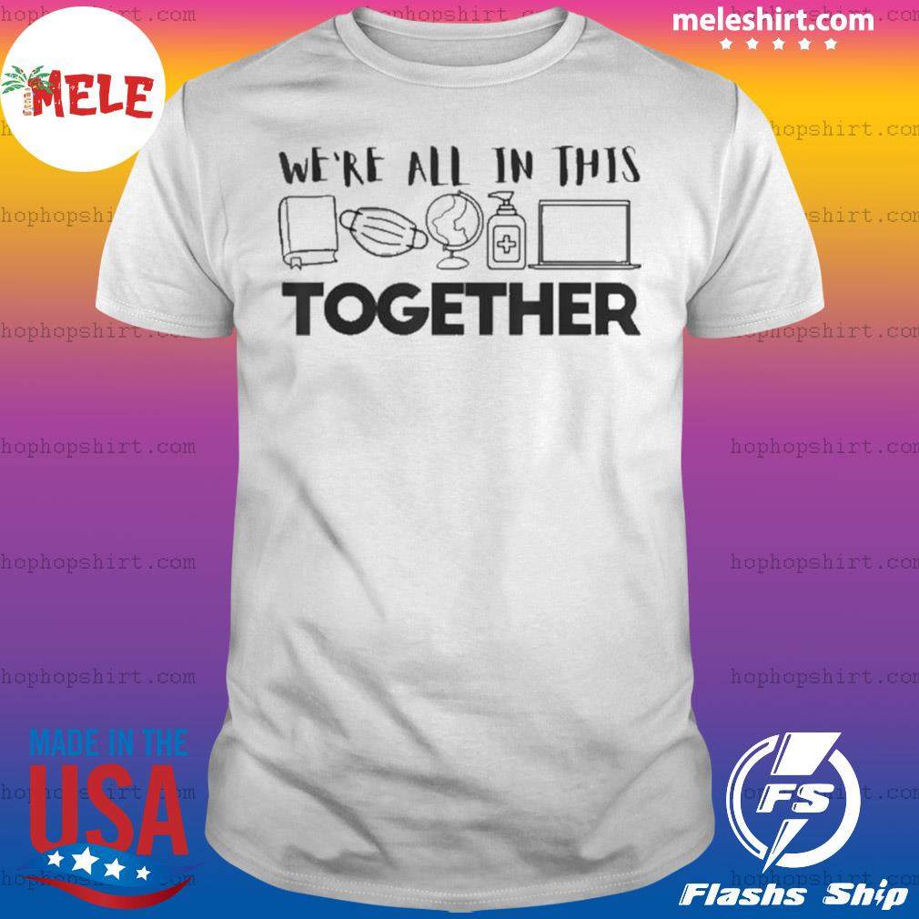 We're All In This Together Social Distancing Quarantine shirt