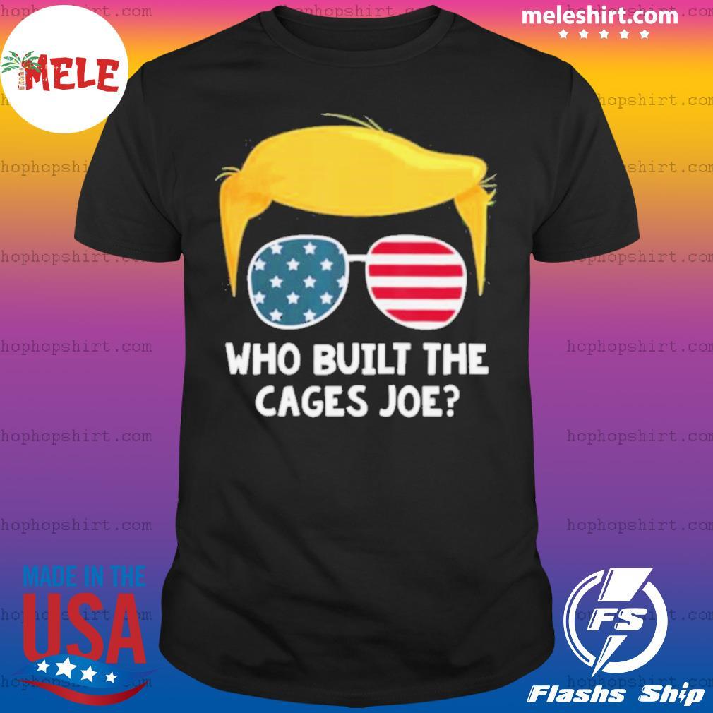 Who Built The Cages Joe Donald Trump Sunglasses American Flag shirt