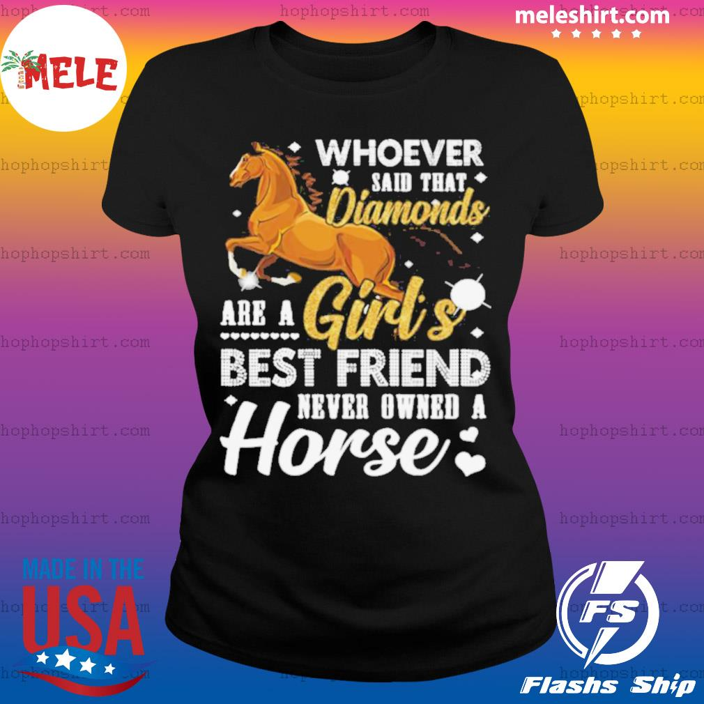 Whoever said that diamonds are a girl's best friend never owned a horse s Ladies Tee