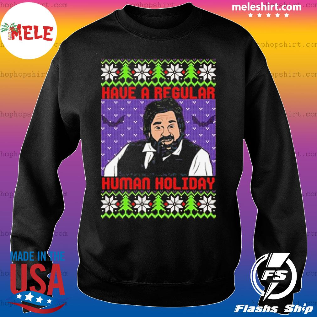 Have A Regular Human Holiday Ugly Mery Christmas sweatshirt