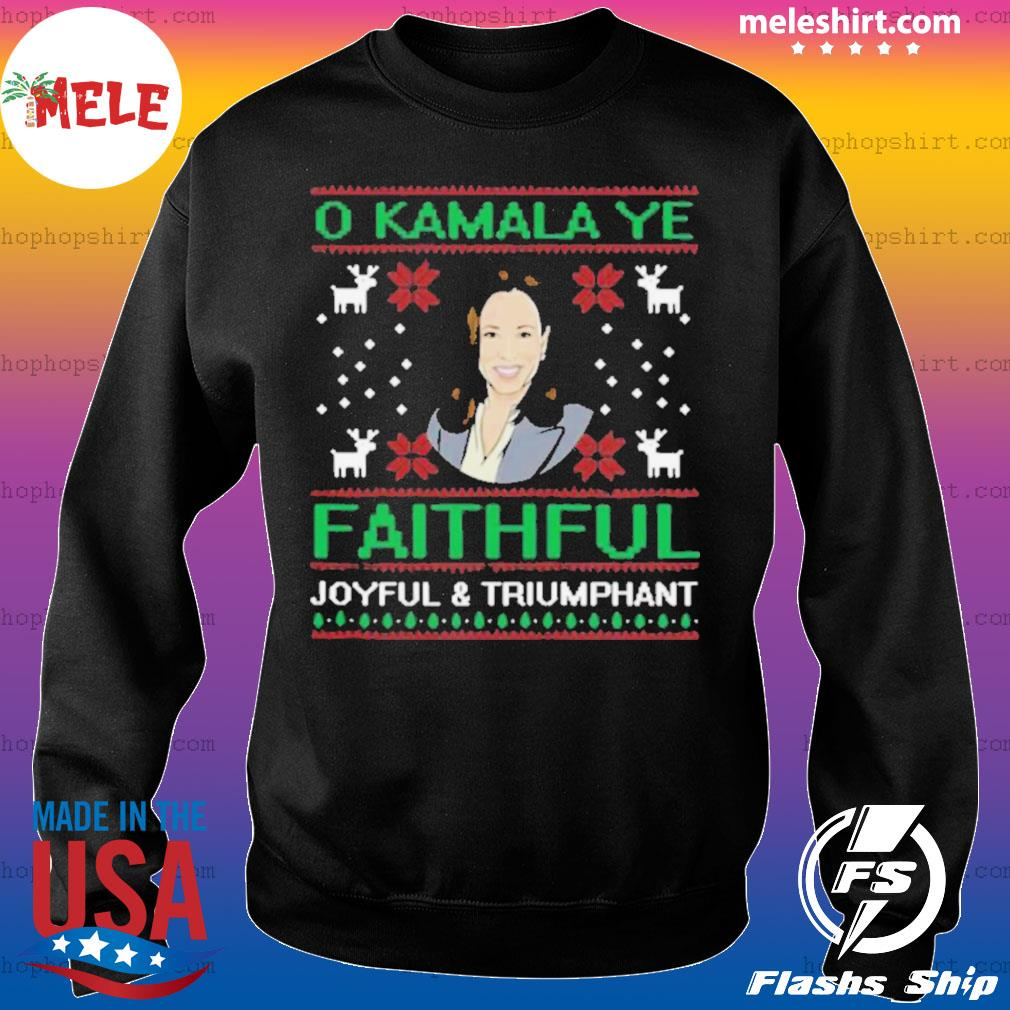 Joyful and Triumphant O Kamala Ye Faithful Ugly Christmas sweatshirt