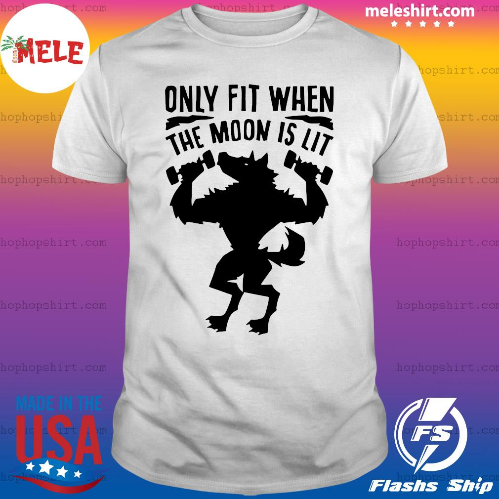 Only fit when the moon is lit t-shirt