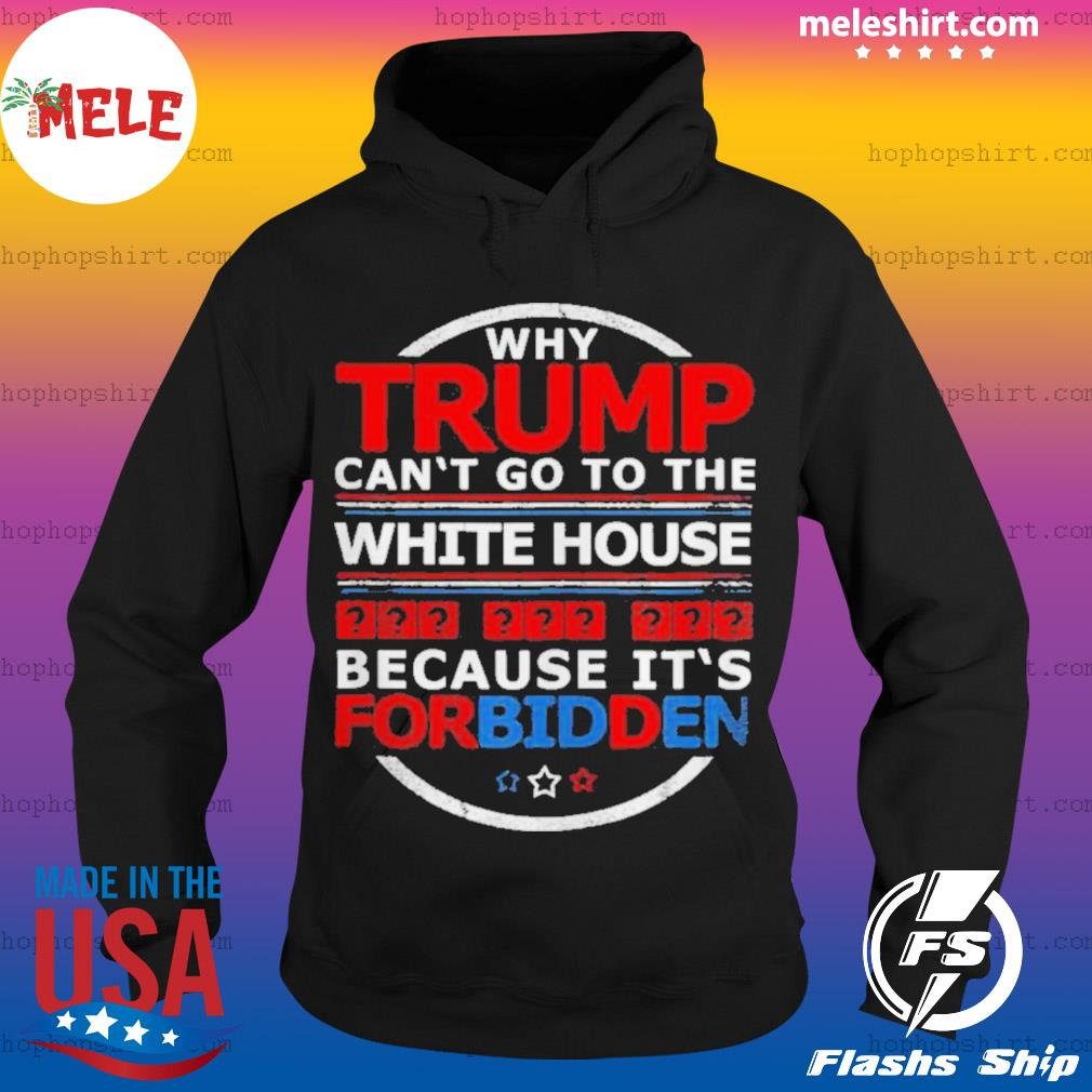 Why Trump Can't Go To The White House Because It's For Biden s Hoodie