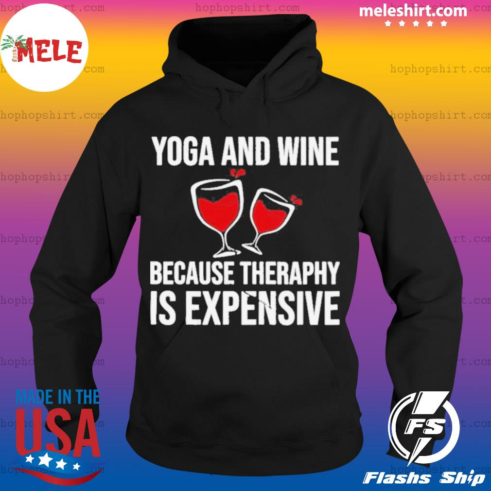 Yoga And Wine Therapy Is Expensive s Hoodie