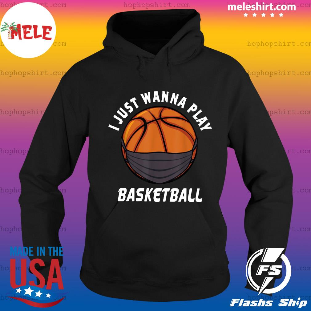 Basketball face mask I just wanna play 2021 s Hoodie
