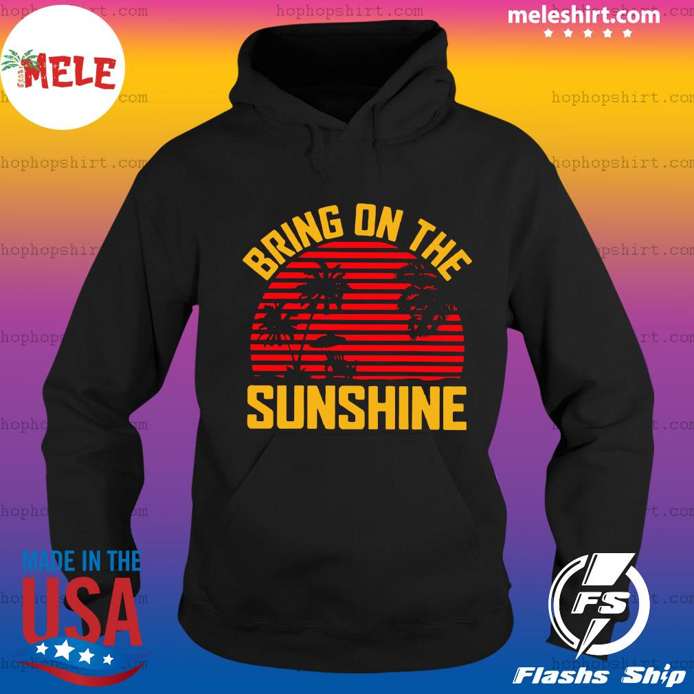 Bring On The Sunshine 2021 Vintage Shirt Hoodie