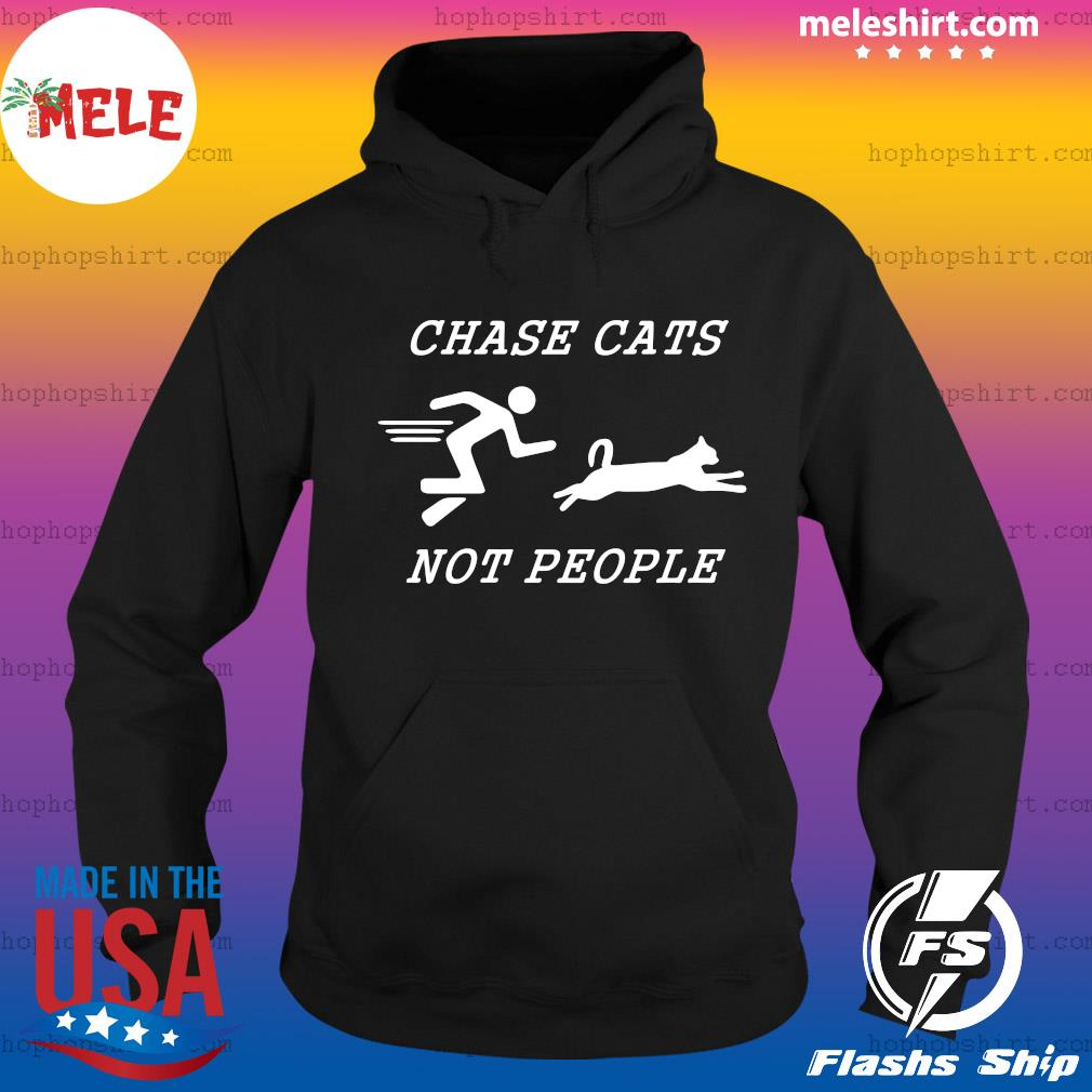 Chase Cats Not People Shirt Hoodie