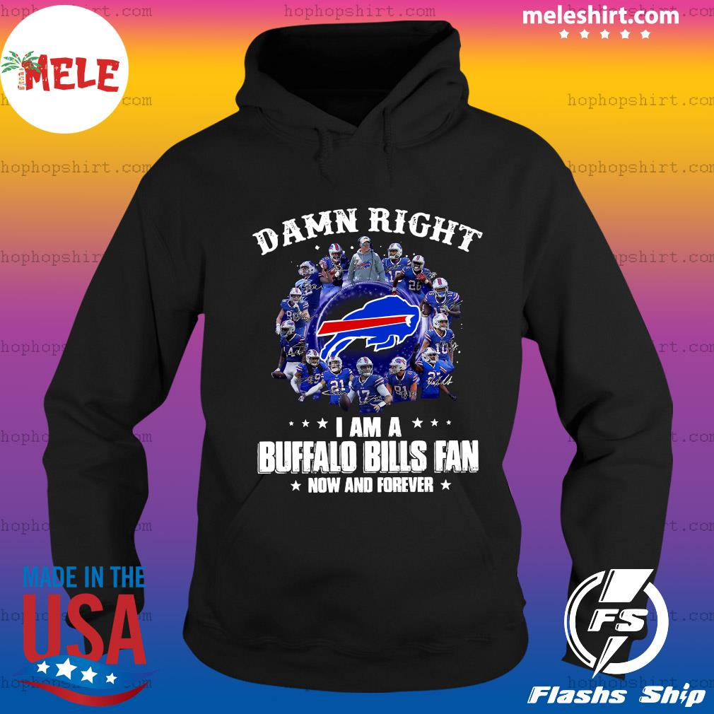 Damn Right I'm A Buffalo Bills Fan Now And Forever 2021 Shirt Hoodie