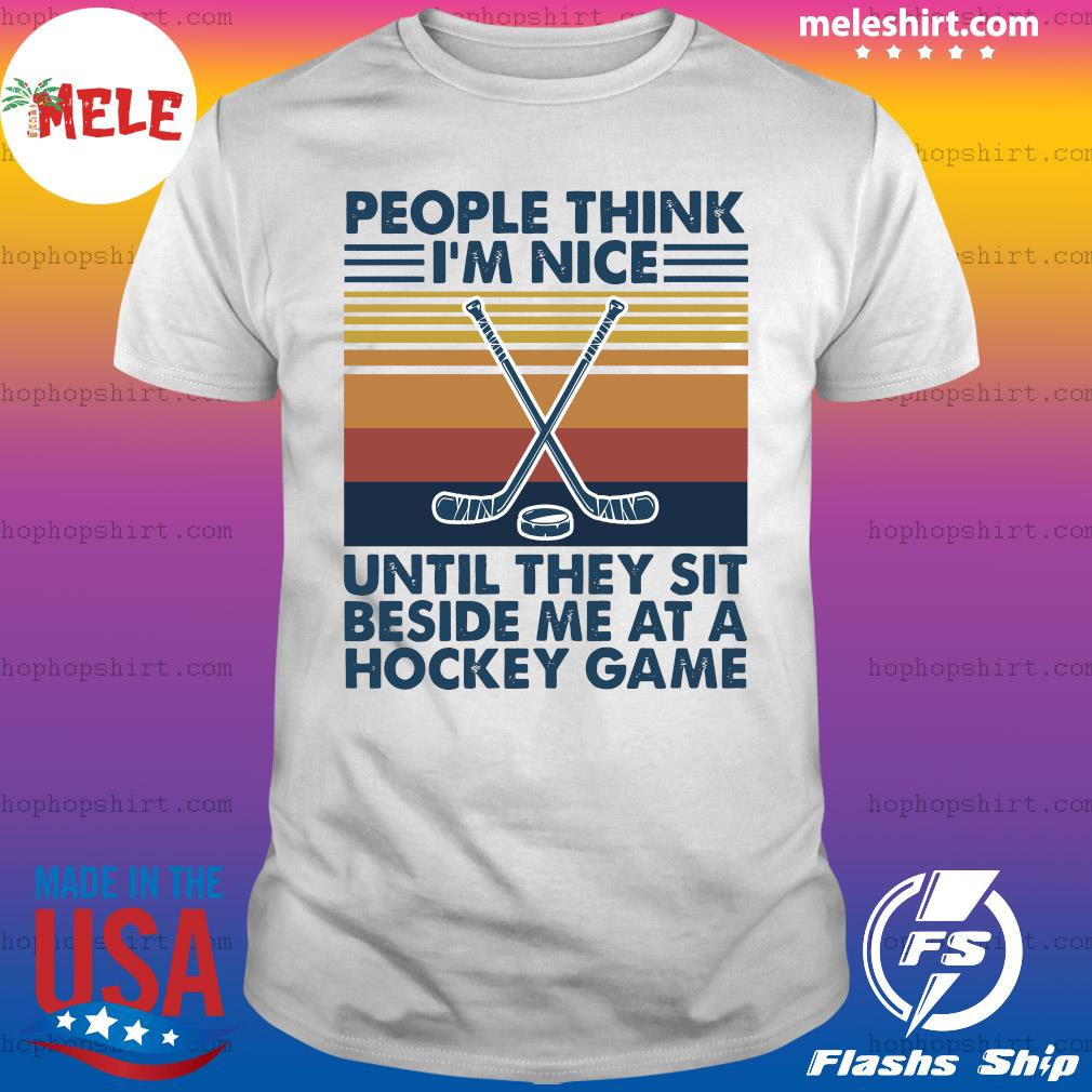 Official People Think I'm Nice Until They Sit Beside Me At A Hockey Game Vintage Shirt